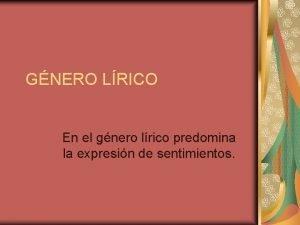GNERO LRICO En el gnero lrico predomina la
