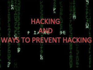HACKING AND WAYS TO PREVENT HACKING WHAT IS