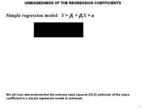 UNBIASEDNESS OF THE REGRESSION COEFFICIENTS Simple regression model