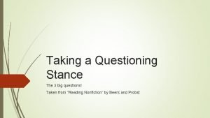 Taking a Questioning Stance The 3 big questions