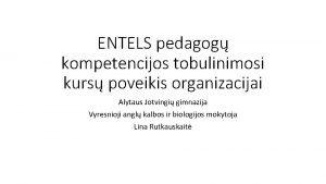 ENTELS pedagog kompetencijos tobulinimosi kurs poveikis organizacijai Alytaus