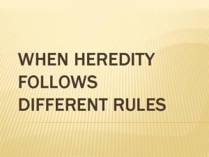 WHEN HEREDITY FOLLOWS DIFFERENT RULES INCOMPLETE DOMINANCE Two