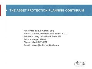 THE ASSET PROTECTION PLANNING CONTINUUM Presented by Kal