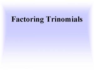 Factoring Trinomials Factoring Trinomials Method 2 Again we