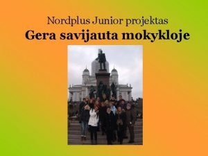 Nordplus Junior projektas Gera savijauta mokykloje Projekto dalyviai