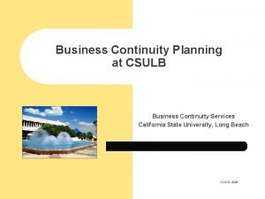 Business Continuity Planning at CSULB Business Continuity Services