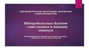 Zofia RudnikKarwatowa Pawe Kowalski Jakub Banasiak Instytut Slawistyki