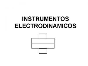 INSTRUMENTOS ELECTRODINAMICOS INSTRUMENTO ELECTRODINAMICO INSTRUMENTO ELECTRODINAMICO INSTRUMENTO ELECTRODINAMICO