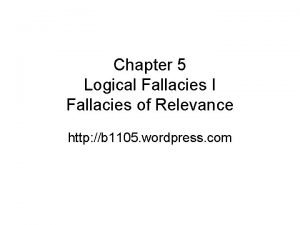 Chapter 5 Logical Fallacies I Fallacies of Relevance