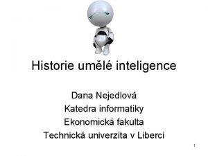 Historie uml inteligence Dana Nejedlov Katedra informatiky Ekonomick