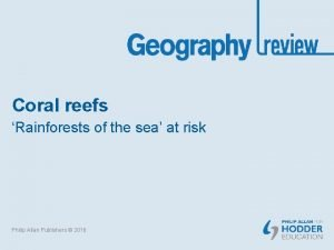 Coral reefs Rainforests of the sea at risk