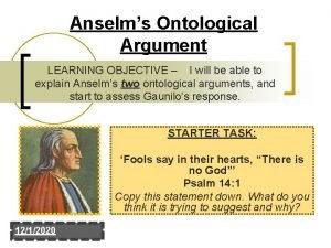 Anselms Ontological Argument LEARNING OBJECTIVE I will be