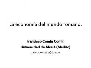 La economa del mundo romano Francisco Comn Universidad