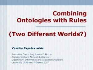Combining Ontologies with Rules Two Different Worlds Vassilis