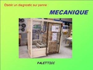 tablir un diagnostic sur panne MECANIQUE PALETTICC Problme