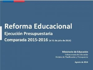 Reforma Educacional Ejecucin Presupuestaria Comparada 2015 2016 al