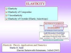 ELASTICITY q Elasticity of Composites q Viscoelasticity q