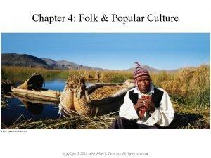 Chapter 4 Folk Popular Culture Copyright 2012 John