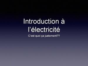 Introduction llectricit Cest quoi a justement Mise en