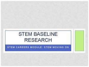 STEM BASELINE RESEARCH STEM CAREERS MODULE STEM MOVING