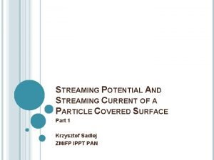 STREAMING POTENTIAL AND STREAMING CURRENT OF A PARTICLE
