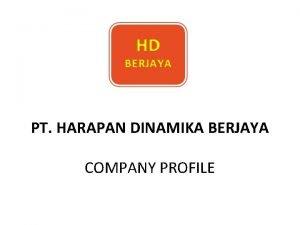 PT HARAPAN DINAMIKA BERJAYA COMPANY PROFILE Company Slogan