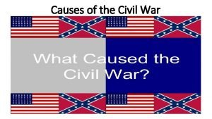 Causes of the Civil War Two Big Causes