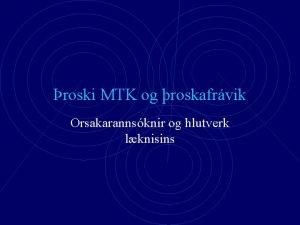 roski MTK og roskafrvik Orsakarannsknir og hlutverk lknisins