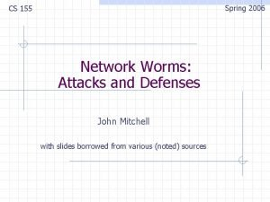 Spring 2006 CS 155 Network Worms Attacks and
