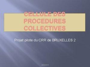 CELLULE DES PROCEDURES COLLECTIVES Projet pilote du CRR