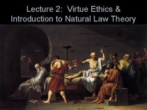 Lecture 2 Virtue Ethics Introduction to Natural Law