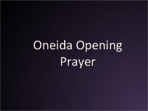 Oneida Opening Prayer The People were very strong