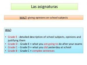 Las asignaturas WALT giving opinions on school subjects