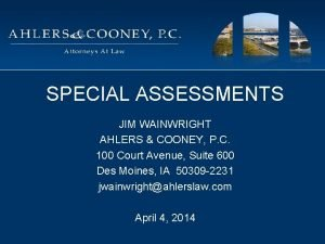 SPECIAL ASSESSMENTS JIM WAINWRIGHT AHLERS COONEY P C