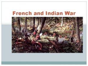 French and Indian War French and Indian War