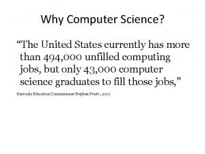 Why Computer Science The United States currently has