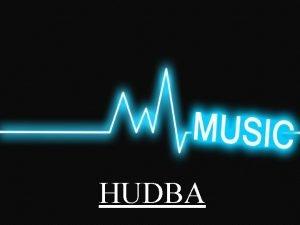 HUDBA Co je to hudba o Hudba je