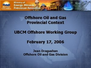 Offshore Oil and Gas Provincial Context UBCM Offshore