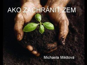 AKO ZACHRNI ZEM Michaela Mikitov Medzi najvie globlne