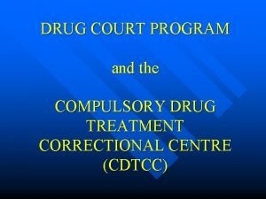 DRUG COURT PROGRAM and the COMPULSORY DRUG TREATMENT