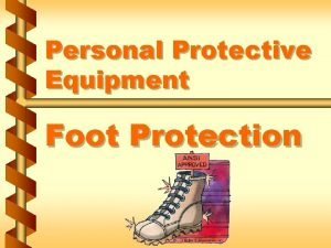Personal Protective Equipment Foot Protection When foot protection