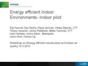 Energy efficient Indoor Environments Indoor pilot Eija Parmes