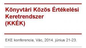 Knyvtri Kzs rtkelsi Keretrendszer KKK EKE konferencia Vc