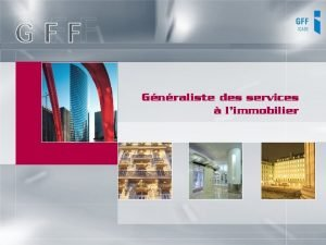 Gnraliste des services limmobilier Le GFF Qui Sommesnous