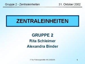 Gruppe 2 Zentraleinheiten 31 Oktober 2002 ZENTRALEINHEITEN GRUPPE