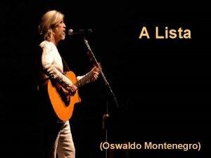 A Lista Oswaldo Montenegro Faa uma lista de