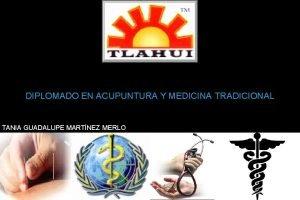 DIPLOMADO EN ACUPUNTURA Y MEDICINA TRADICIONAL TANIA GUADALUPE
