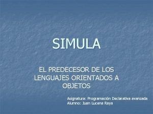 SIMULA EL PREDECESOR DE LOS LENGUAJES ORIENTADOS A