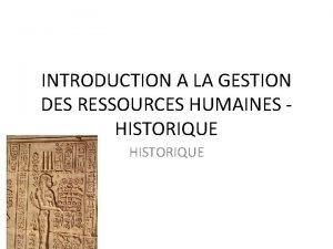 INTRODUCTION A LA GESTION DES RESSOURCES HUMAINES HISTORIQUE