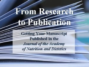 From Research to Publication Getting Your Manuscript Published